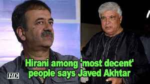 #Metoo | Hirani among 'most decent' people says Javed Akhtar [Video]