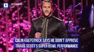 Colin Kaepernick Says He Didn't Approve Travis Scott's Super Bowl Performance [Video]