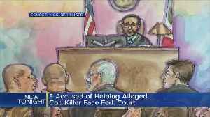 3 Accused Of Helping Alleged Cop Killer Face Federal Court [Video]