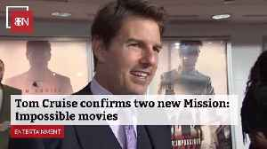 Tom Cruise: Two New Mission Impossible Movies Are On The Way [Video]