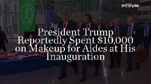President Trump Reportedly Spent $10,000 on Makeup for Aides at His Inauguration [Video]