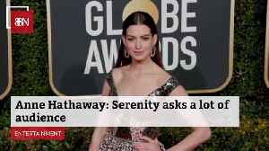 Anne Hathaway Doesn't Think 'Serenity' Is An Ordinary Film [Video]