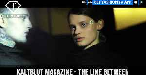 Kaltblut Magazine Presents THE LINE BETWEEN Produced by WE ARE NOW | FashionTV | FTV [Video]