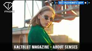 Kaltblut Magazine Presents Fashion Film Called About Senses | FashionTV | FTV [Video]