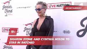Sharon Stone And Cynthia Nixon To Headline New Netflix Series 'Ratched' [Video]