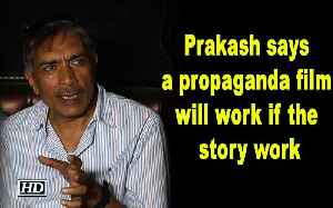 Prakash Jha says a propaganda film will work if the story works [Video]