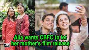 Alia wants CBFC to let her mother's film release [Video]