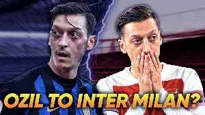 Arsenal To Sell Out Of Favour Mesut Ozil To Inter Milan?! | Transfer Talk [Video]