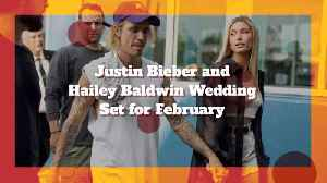 Justin Bieber And Hailey Baldwin Will Marry In February [Video]