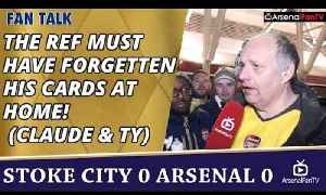 The Ref Must Have Forgetten His Cards At Home! (Claude & TY)  | Stoke 0 Arsenal 0 [Video]