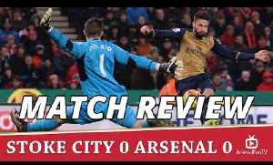 Match Review - Opportunity missed  | Stoke 0 Arsenal 0 [Video]