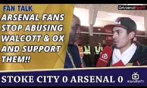 Arsenal Fans Stop Abusing Walcott & OX and Support Them!!  | Stoke 0 Arsenal 0 [Video]