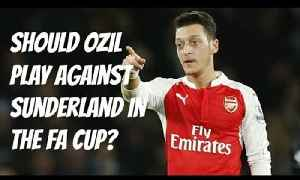 Should Ozil Play Against Sunderland In The FA Cup?  | Big Arsenal Discussion [Video]