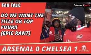 Do We Want The Title or Top Four!! (Epic Rant)  | Arsenal 0 Chelsea 1 [Video]