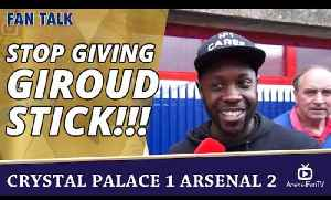 Stop Giving Giroud Stick!!! | Crystal Palace 1 Arsenal 2 [Video]