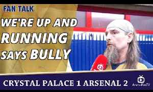 We're Up And Running says Bully  | Crystal Palace 1 Arsenal 2 [Video]