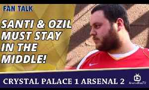 Santi & Ozil Must Stay In The Middle! | Crystal Palace 1 Arsenal 2 [Video]