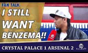 I Still Want Benzema!!  | Crystal Palace 1 Arsenal 2 [Video]