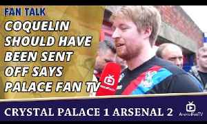 Coquelin Should Have Been Sent Off says Palace Fan TV | Crystal Palace 1 Arsenal 2 [Video]