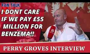 I Dont Care If We Pay £55 Million For Benzema!! | Perry Groves Interview [Video]