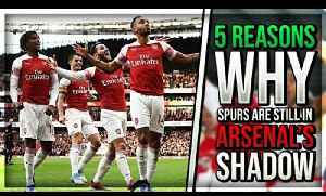 5 Reasons Why Spurs Are STILL In Arsenal's Shadow! [Video]