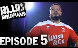EPISODE 5 | BLUD BRUVVAS | LEAGUE OF THEIR OWN [Video]