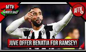 Juventus Offer Arsenal Medhi Benatia For Ramsey In Potential Swap Deal! | AFTV Transfer Daily [Video]