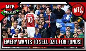 Unai Emery Wants To Sell Ozil To Raise Funds!  | AFTV Transfer Daily [Video]