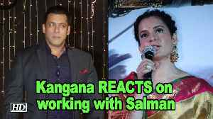Kangana Ranaut REACTS on working with Salman Khan [Video]
