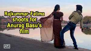 Rajkummar – Fatima starts shoot for Anurag Basu's film [Video]