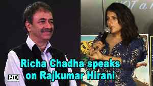 Richa Chadha speaks on Rajkumar Hirani [Video]