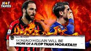 "News video: ""Gonzalo Higuain Will Be A Bigger FLOP Than Morata At Chelsea"" 