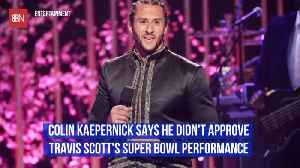 Colin Kaepernick Didn't Approve Of Travis Scott Super Bowl Appearance [Video]