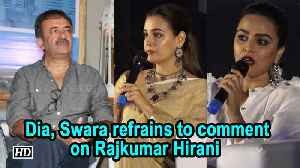 #Metoo | Dia ,Swara refrains to comment on Rajkumar Hirani [Video]