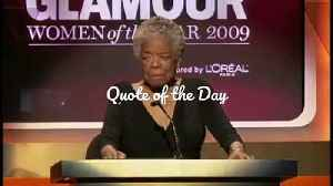 Quote of the Day - Maya Angelou [Video]