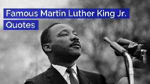 Famous Martin Luther King Jr. Quotes [Video]