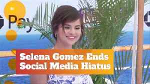 Selena Gomez Is Back On Social Media [Video]