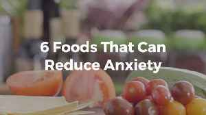 These Foods Can Reduce Anxiety [Video]