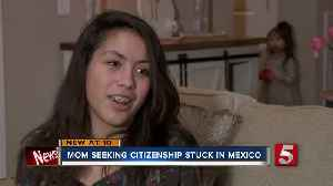 Family pleads for help to bring back mom stuck in Mexico [Video]