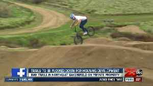 BMX trails to be plowed down for housing development [Video]