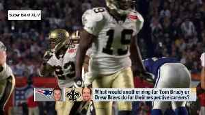What would another ring for New England Patriots Tom Brady or New Orleans Saints quarterback Drew Brees do for their respective  [Video]