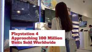 Playstation 4 Is Hitting 100 Million Unit Mark In Sales [Video]