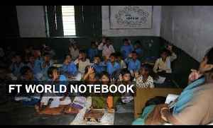 Questions raised over Indian schools | FT World Notebook [Video]