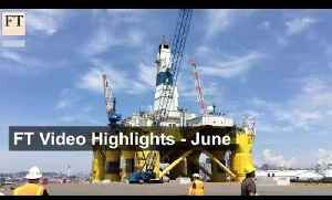 June 2015 news highlights | FT Video [Video]