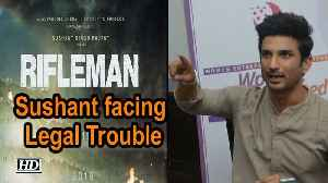 News video: Sushant Singh Rajput's 'RIFLEMAN' facing Legal Trouble