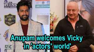 Anupam Kher welcomes Vicky Kaushal in 'actors' world' [Video]