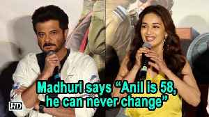 """Madhuri says """"Anil is 58 now, he can never change"""" 