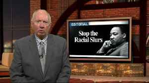 Editorial: Martin Luther King Jr. Day -- Stop the racial slurs [Video]