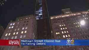 Midtown Streets Closed By Falling Debris [Video]