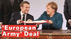 France And Germany Sign 'European Army' Deal [Video]